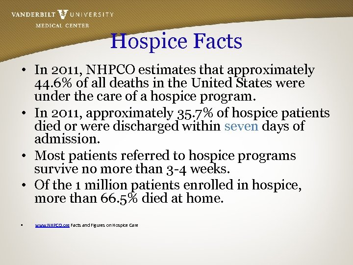 Hospice Facts • In 2011, NHPCO estimates that approximately 44. 6% of all deaths