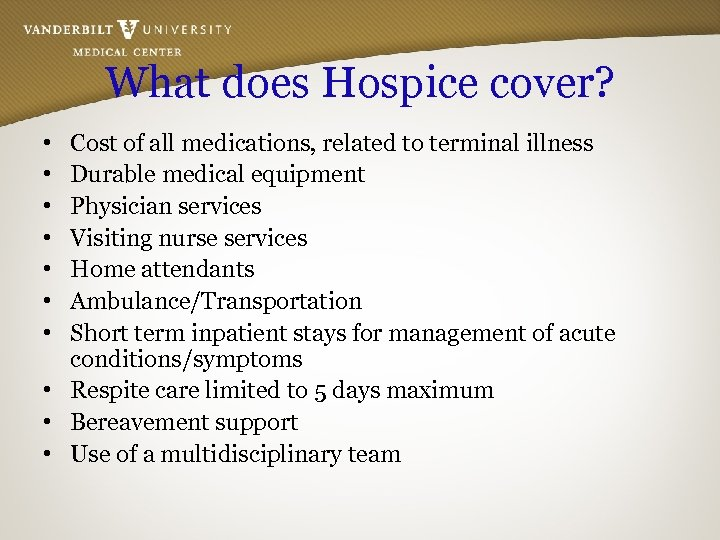 What does Hospice cover? • • Cost of all medications, related to terminal illness