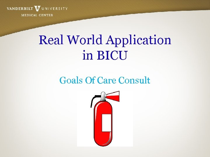 Real World Application in BICU Goals Of Care Consult