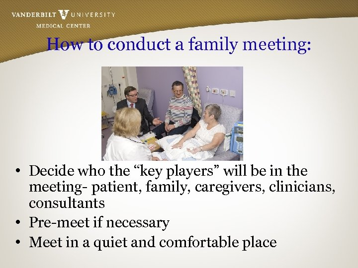 "How to conduct a family meeting: • Decide who the ""key players"" will be"