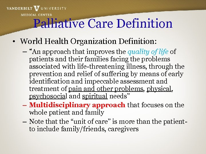 "Palliative Care Definition • World Health Organization Definition: – ""An approach that improves the"