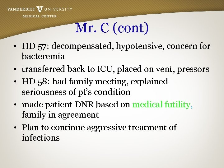 Mr. C (cont) • HD 57: decompensated, hypotensive, concern for bacteremia • transferred back