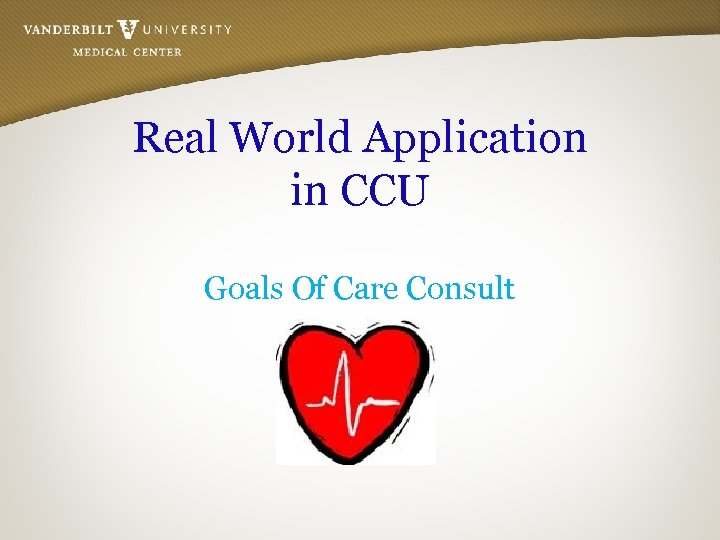Real World Application in CCU Goals Of Care Consult