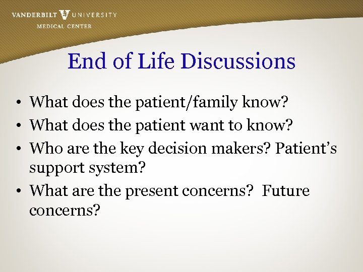 End of Life Discussions • What does the patient/family know? • What does the