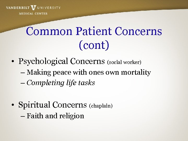 Common Patient Concerns (cont) • Psychological Concerns (social worker) – Making peace with ones