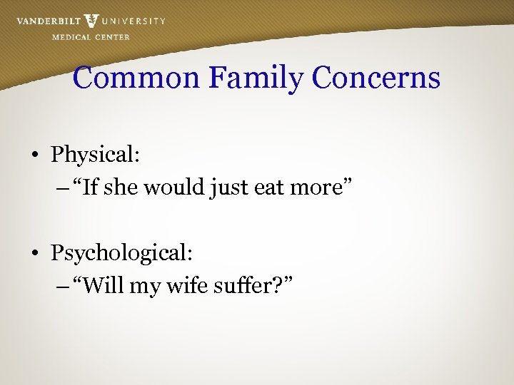 "Common Family Concerns • Physical: – ""If she would just eat more"" • Psychological:"