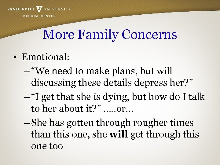 "More Family Concerns • Emotional: – ""We need to make plans, but will discussing"