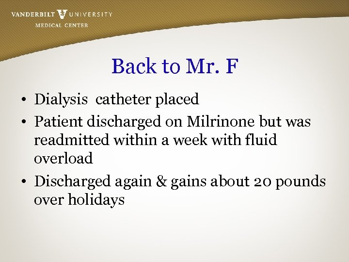 Back to Mr. F • Dialysis catheter placed • Patient discharged on Milrinone but
