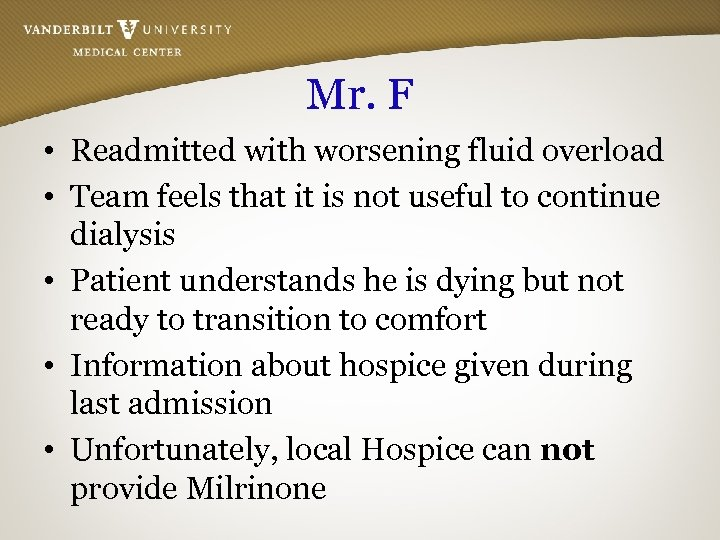 Mr. F • Readmitted with worsening fluid overload • Team feels that it is