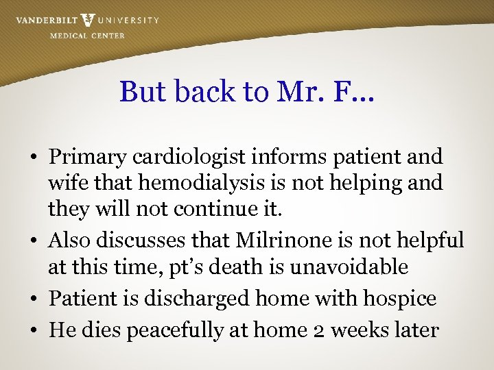 But back to Mr. F… • Primary cardiologist informs patient and wife that hemodialysis