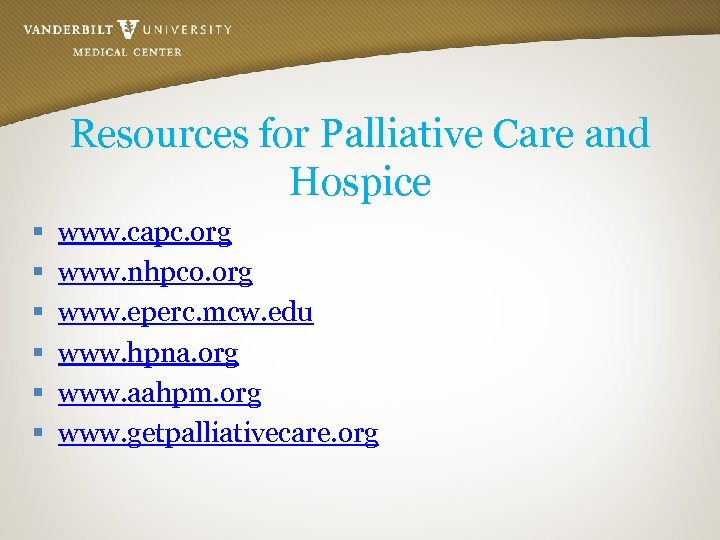 Resources for Palliative Care and Hospice § § § www. capc. org www. nhpco.