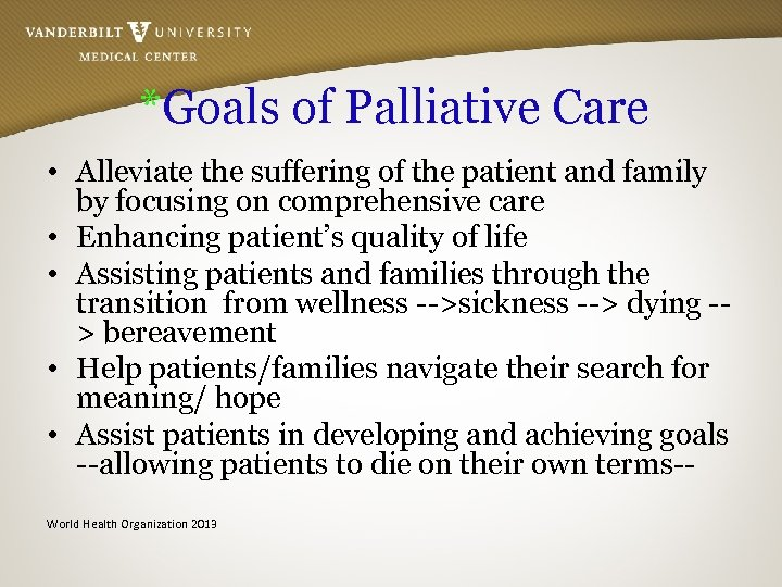 *Goals of Palliative Care • Alleviate the suffering of the patient and family by