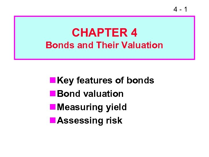 4 -1 CHAPTER 4 Bonds and Their Valuation n Key features of bonds n