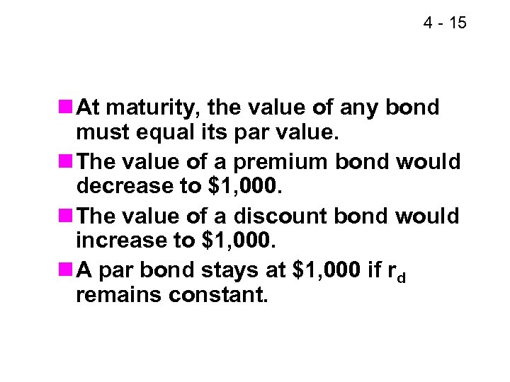 4 - 15 n At maturity, the value of any bond must equal its