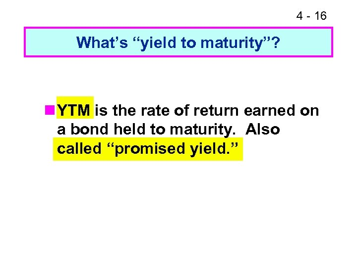 """4 - 16 What's """"yield to maturity""""? n YTM is the rate of return"""