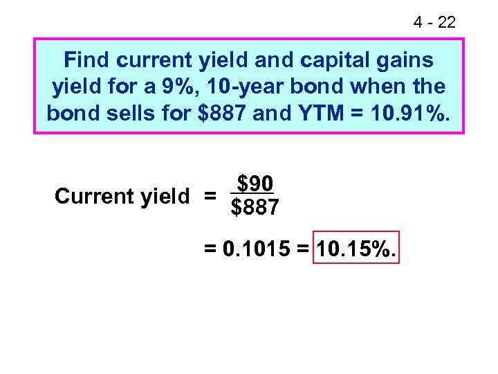 4 - 22 Find current yield and capital gains yield for a 9%, 10