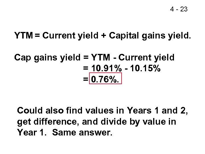4 - 23 YTM = Current yield + Capital gains yield. Cap gains yield