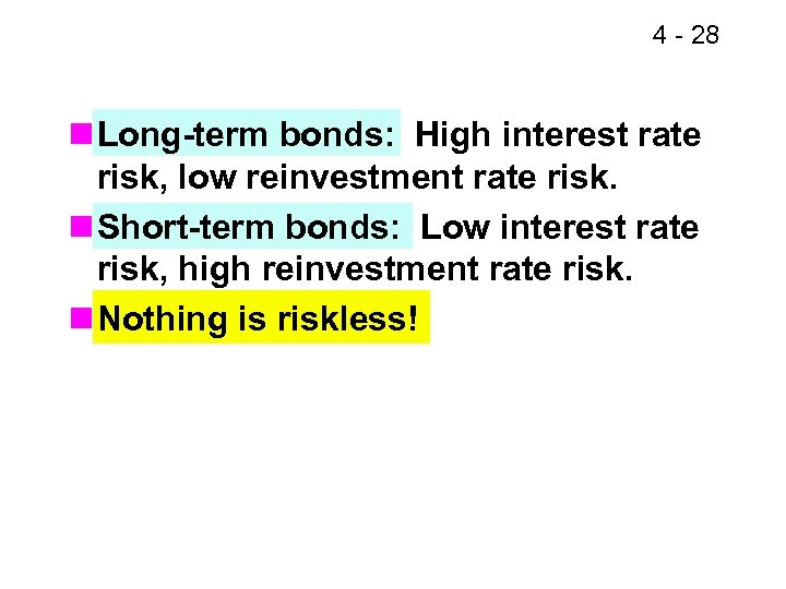 4 - 28 n Long-term bonds: High interest rate risk, low reinvestment rate risk.