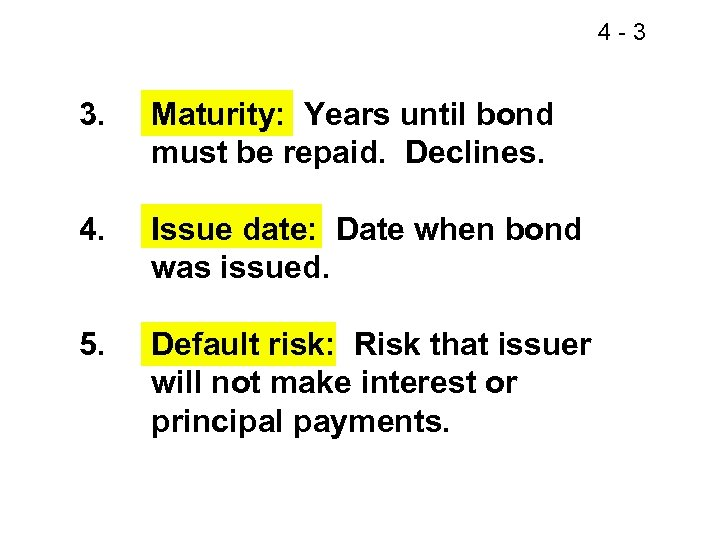 4 -3 3. Maturity: Years until bond must be repaid. Declines. 4. Issue date: