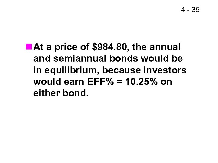 4 - 35 n At a price of $984. 80, the annual and semiannual