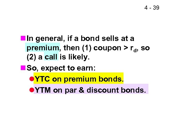 4 - 39 n In general, if a bond sells at a premium, then