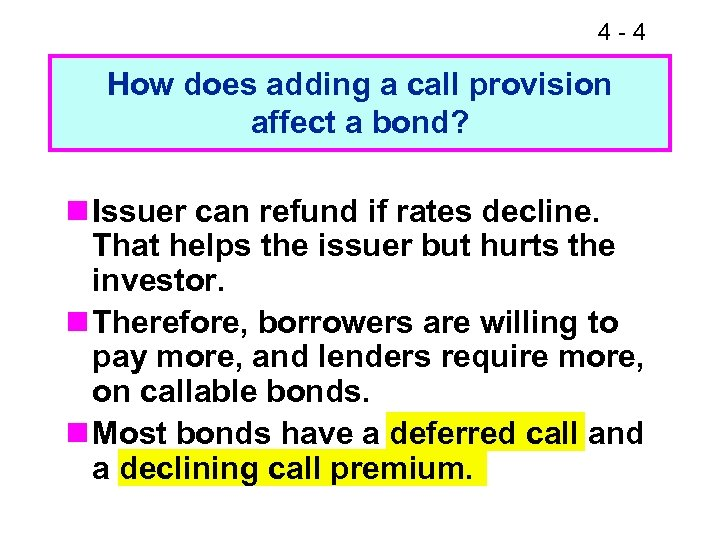 4 -4 How does adding a call provision affect a bond? n Issuer can