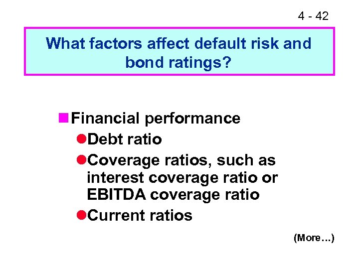 4 - 42 What factors affect default risk and bond ratings? n Financial performance