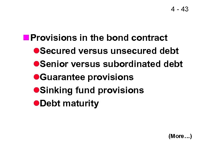 4 - 43 n Provisions in the bond contract l. Secured versus unsecured debt