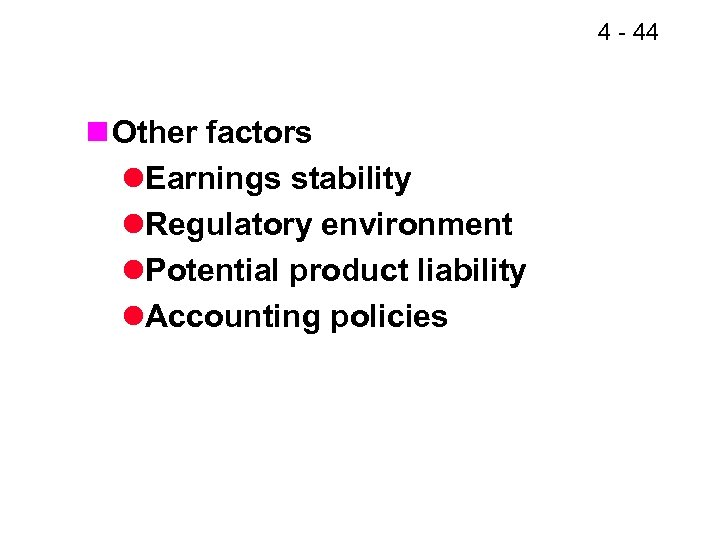 4 - 44 n Other factors l. Earnings stability l. Regulatory environment l. Potential