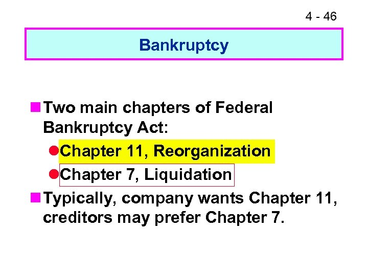 4 - 46 Bankruptcy n Two main chapters of Federal Bankruptcy Act: l. Chapter