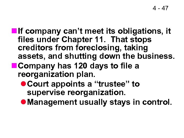 4 - 47 n If company can't meet its obligations, it files under Chapter