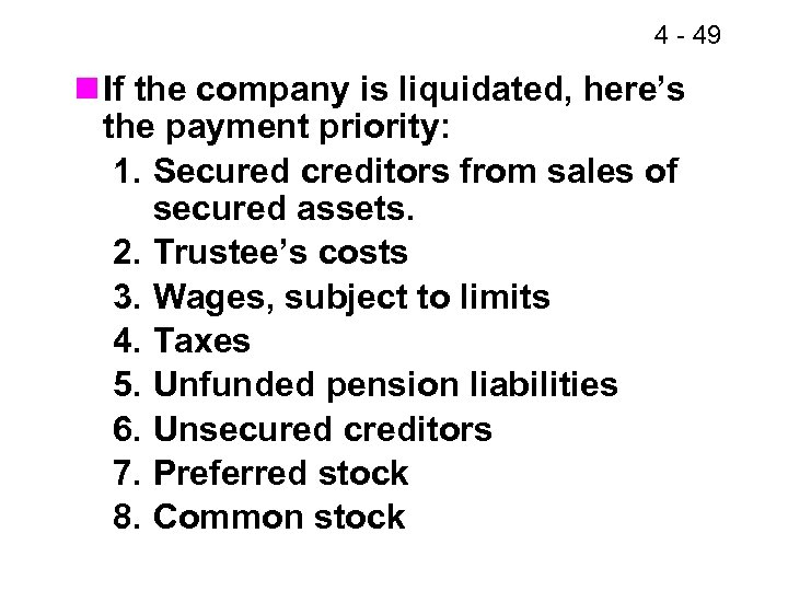 4 - 49 n If the company is liquidated, here's the payment priority: 1.