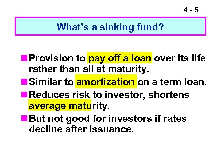 4 -5 What's a sinking fund? n Provision to pay off a loan over