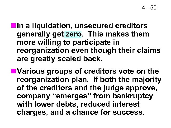 4 - 50 n In a liquidation, unsecured creditors generally get zero. This makes