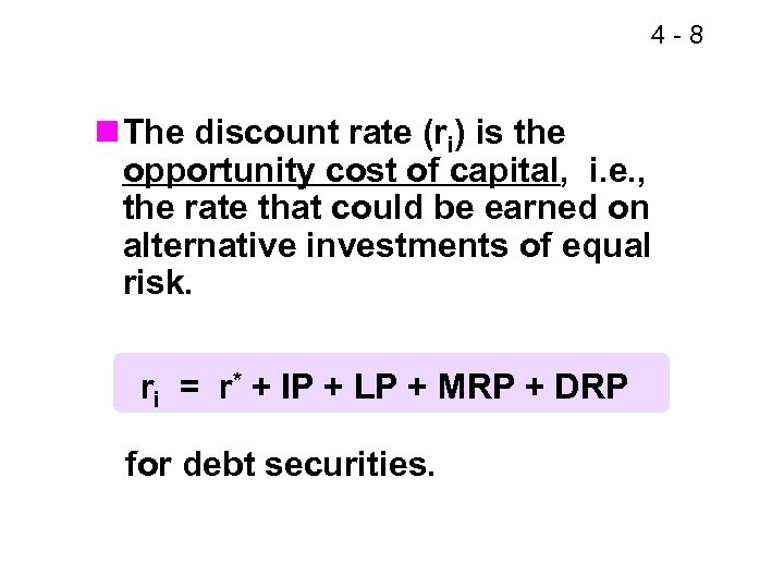 4 -8 n The discount rate (ri) is the opportunity cost of capital, i.