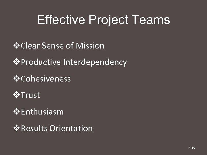 Effective Project Teams v. Clear Sense of Mission v. Productive Interdependency v. Cohesiveness v.
