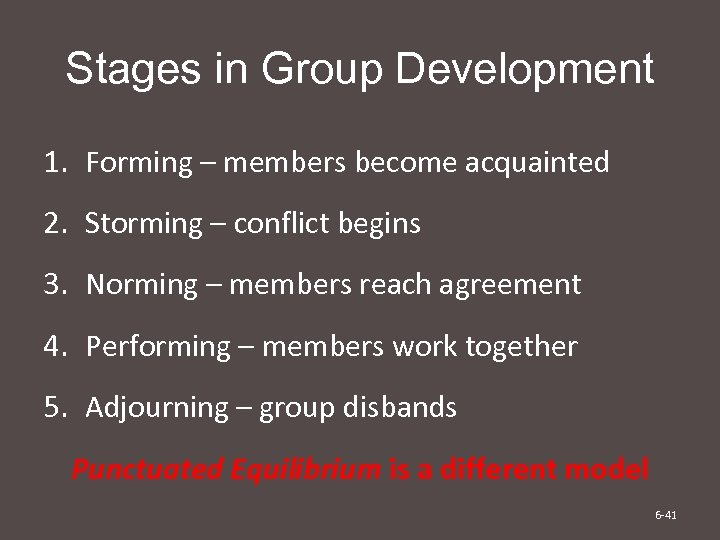 Stages in Group Development 1. Forming – members become acquainted 2. Storming – conflict