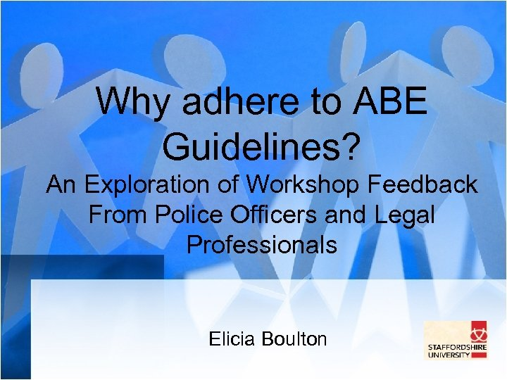 Why adhere to ABE Guidelines? An Exploration of Workshop Feedback From Police Officers and