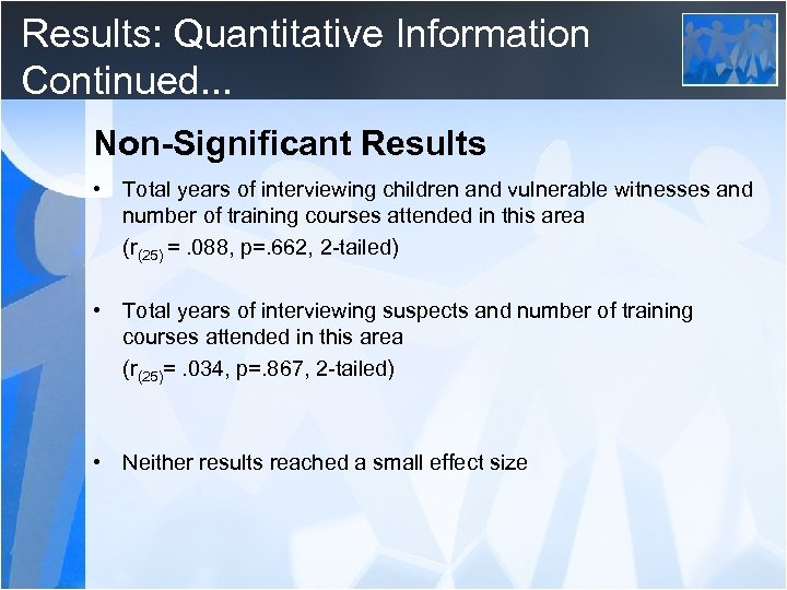 Results: Quantitative Information Continued. . . Non-Significant Results • Total years of interviewing children