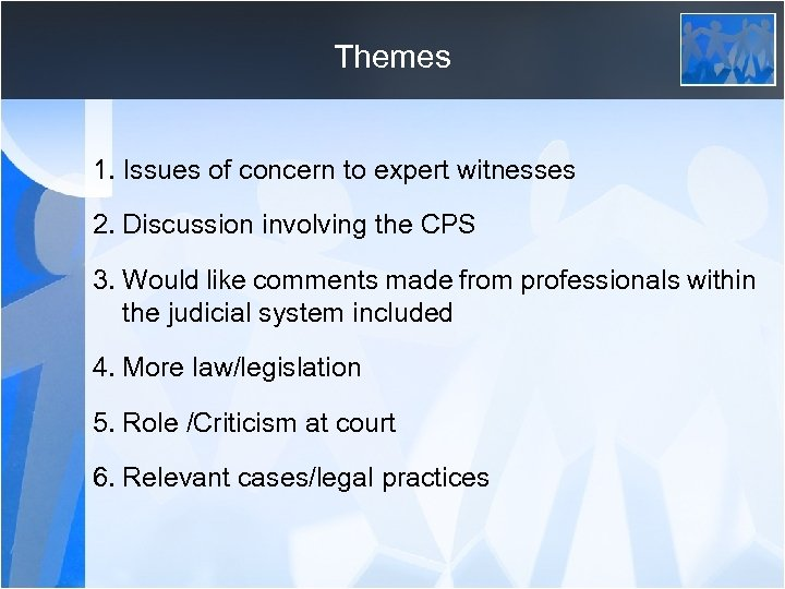 Themes 1. Issues of concern to expert witnesses 2. Discussion involving the CPS 3.
