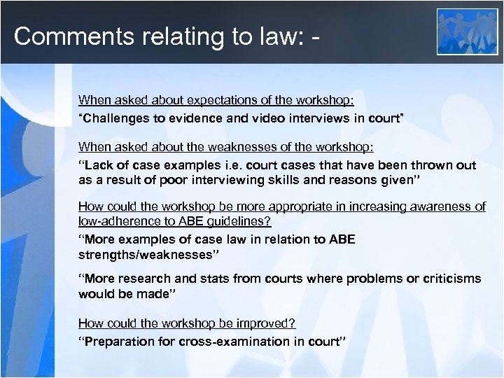 "Comments relating to law: When asked about expectations of the workshop: ""Challenges to evidence"