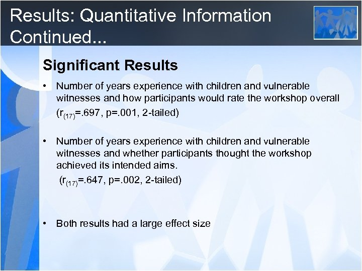 Results: Quantitative Information Continued. . . Significant Results • Number of years experience with