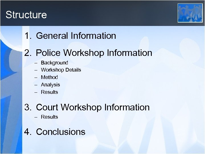 Structure 1. General Information 2. Police Workshop Information – – – Background Workshop Details
