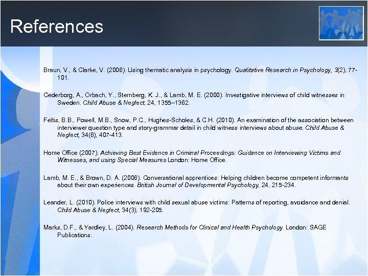 References Braun, V. , & Clarke, V. (2006). Using thematic analysis in psychology. Qualitative