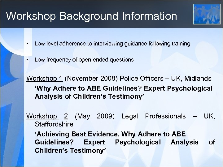 Workshop Background Information • Low level adherence to interviewing guidance following training • Low