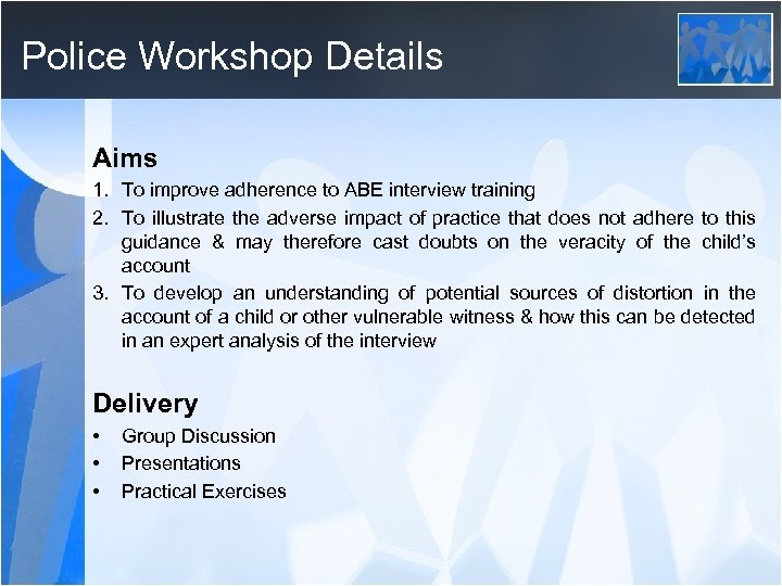 Police Workshop Details Aims 1. To improve adherence to ABE interview training 2. To