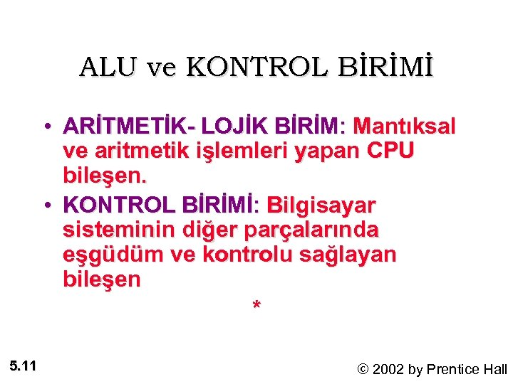 ALU ve KONTROL BİRİMİ • ARİTMETİK- LOJİK BİRİM: Mantıksal ve aritmetik işlemleri yapan CPU