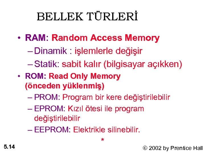 BELLEK TÜRLERİ • RAM: Random Access Memory – Dinamik : işlemlerle değişir – Statik: