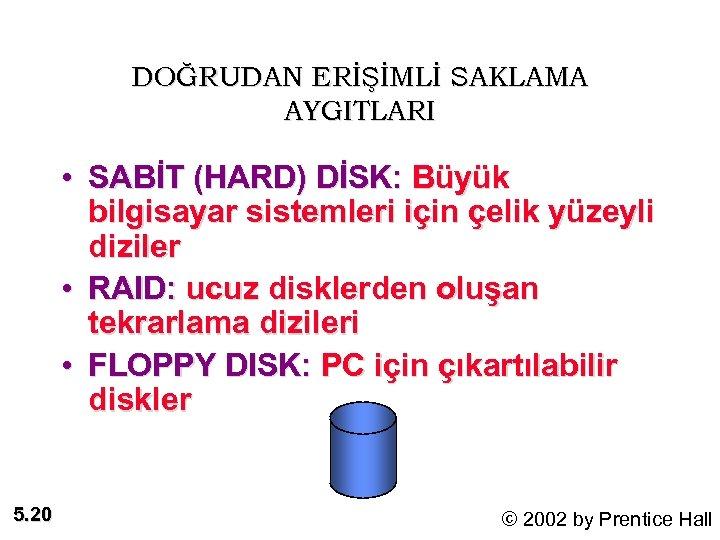 DOĞRUDAN ERİŞİMLİ SAKLAMA AYGITLARI • SABİT (HARD) DİSK: Büyük bilgisayar sistemleri için çelik yüzeyli