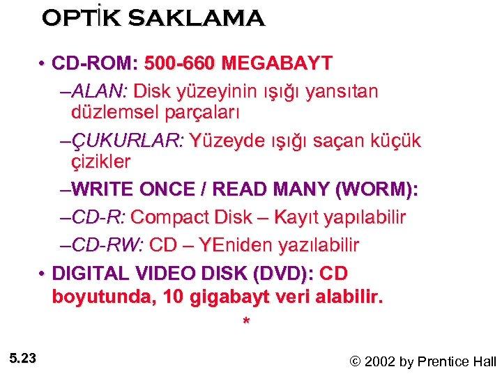 OPTİK SAKLAMA • CD-ROM: 500 -660 MEGABAYT –ALAN: Disk yüzeyinin ışığı yansıtan düzlemsel parçaları